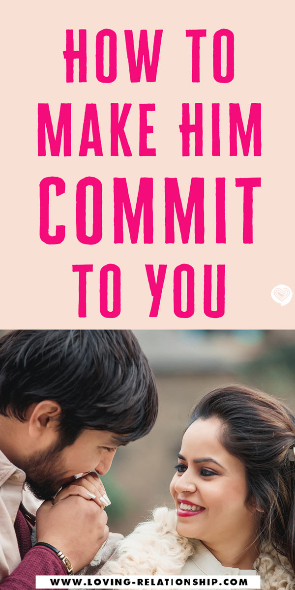 How to make him want to commit to you